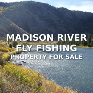 Madison River Fly Fishing Property For Sale